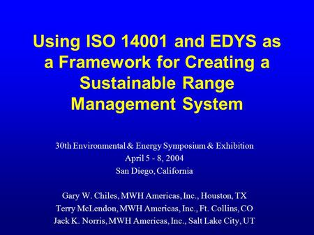 Using ISO 14001 and EDYS as a Framework for Creating a Sustainable Range Management System 30th Environmental & Energy Symposium & Exhibition April 5 -