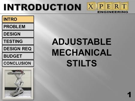 INTRODUCTION ADJUSTABLE MECHANICAL STILTS INTRO PROBLEM DESIGN TESTING