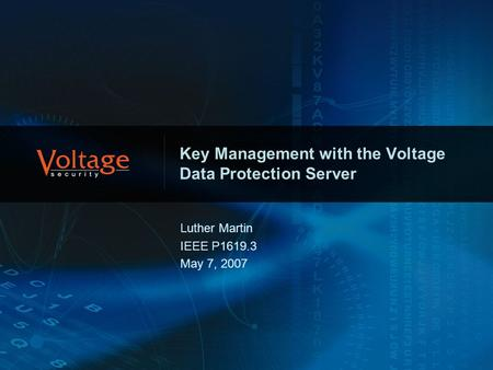 Key Management with the Voltage Data Protection Server Luther Martin IEEE P1619.3 May 7, 2007.