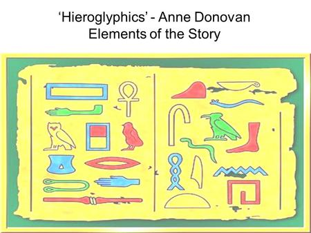 'Hieroglyphics' - Anne Donovan Elements of the Story.