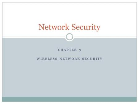 CHAPTER 5 WIRELESS NETWORK SECURITY Network Security.