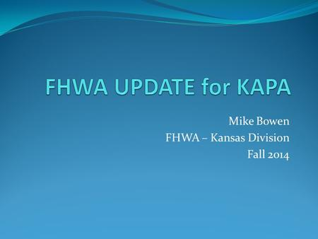Mike Bowen FHWA – Kansas Division Fall 2014. TOPICS Trust Fund Status Reauthorization/Funding Every Day Counts III Performance Management Rulemaking.