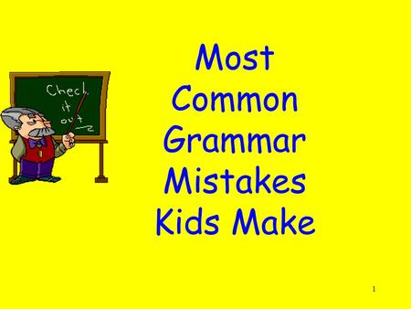 1 Most Common Grammar Mistakes Kids Make. 2 Most Common Grammar Mistakes Kids Make Can you guess? 1.Capitals 2.It's and its 3.Tense 4.Homophones 5.Commas.