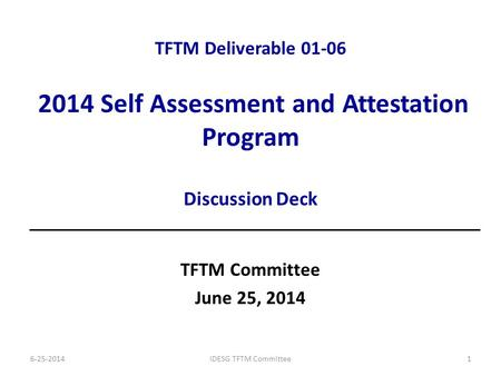 TFTM Deliverable 01-06 2014 Self Assessment and Attestation Program Discussion Deck TFTM Committee June 25, 2014 6-25-2014IDESG TFTM Committee1.