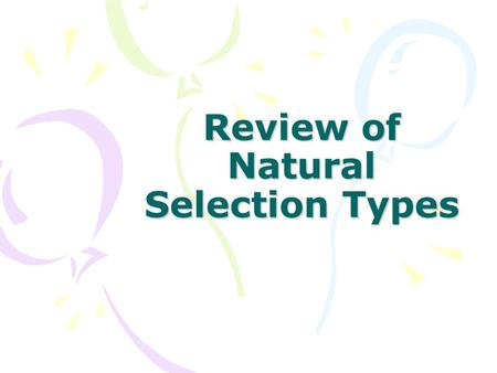 Review of Natural Selection Types. Effects of Selection See Fig. 23.12 Coat color.
