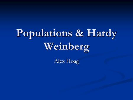 Populations & Hardy Weinberg Alex Hoag. Populations Outline how population size is affected by natality, immigration, mortality and emigration Natality: