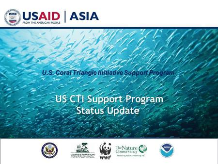 U.S. Coral Triangle Initiative Support Program US CTI Support Program Status Update U.S. Coral Triangle Initiative Support Program US CTI Support Program.