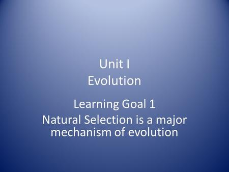 Learning Goal 1 Natural Selection is a major mechanism of evolution