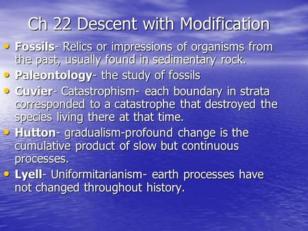 Ch 22 Descent with Modification Fossils- Relics or impressions of organisms from the past, usually found in sedimentary rock. Fossils- Relics or impressions.