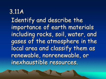 3.11A Identify and describe the importance of earth materials including rocks, soil, water, and gases of the atmosphere in the local area and classify.