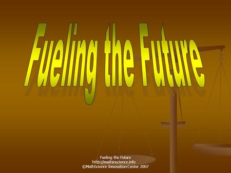 Fueling the Future  ©MathScience Innovation Center 2007.