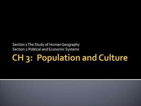 Section 1 The Study of Human Geography Section 2 Political and Economic Systems.