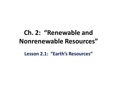 "Ch. 2: ""Renewable and Nonrenewable Resources"""