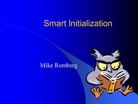 Smart Initialization Mike Romberg. Sept. 23-27, 2002Smart Initialization2 Lecture Smart Init: what, why, how? Configurability Structure of Smart Init.