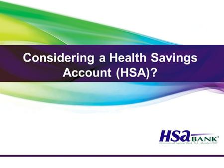 Considering a Health Savings Account (HSA)?. Basic HSA Plan Concept Part II: Health Savings Account HSA Concept Covers illness or injury after the deductible,