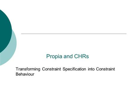 Propia and CHRs Transforming Constraint Specification into Constraint Behaviour.