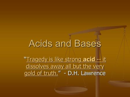 "Acids and Bases ""Tragedy is like strong acid -- it dissolves away all but the very gold of truth."" - D.H. Lawrence."