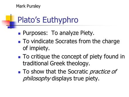Plato's Euthyphro Purposes: To analyze Piety.