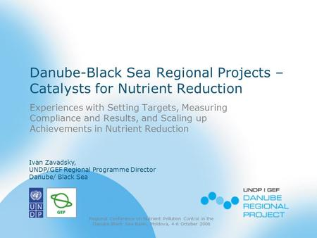 Danube-Black Sea Regional Projects – Catalysts for Nutrient Reduction Experiences with Setting Targets, Measuring Compliance and Results, and Scaling up.