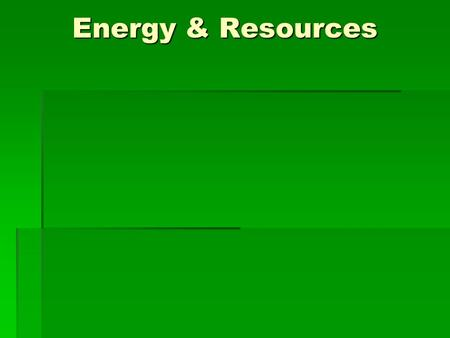 Energy & Resources. Fueling our energy needs  Our modern lifestyle requires electricity  Fuel or other types of energy (light, kinetic, heat) is needed.