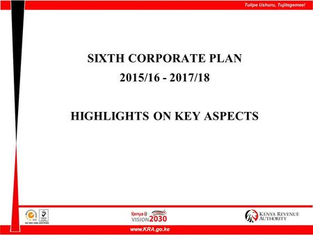 SIXTH CORPORATE PLAN 2015/ /18 HIGHLIGHTS ON KEY ASPECTS