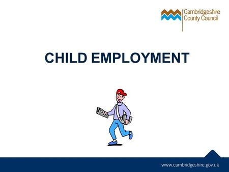 CHILD EMPLOYMENT. Can a child be employed without a work permit? NO! Employing a child of compulsory school-age without a work permit is illegal Any employer.