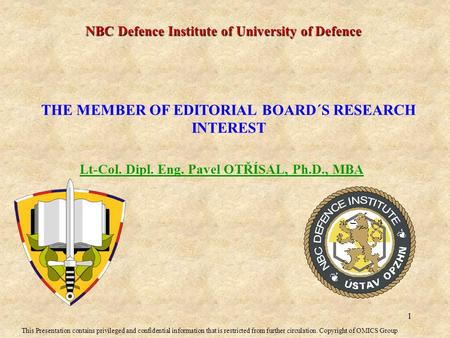 Lt-Col. Dipl. Eng. Pavel OTŘÍSAL, Ph.D., MBA NBC Defence Institute of University of Defence THE MEMBER OF EDITORIAL BOARD´S RESEARCH INTEREST This Presentation.