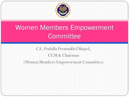 CA. Prafulla Premsukh Chhajed, CCM & Chairman (Women Members Empowerment Committee) Women Members Empowerment Committee.