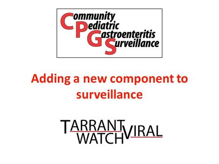 "Adding a new component to surveillance. Gastroenteritis: ""viral infection"" Only a few could be cultured Little knowledge of specific causes or epidemiology."