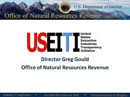 Office of Natural Resources Revenue Office of Natural Resources Revenue (ONRR) U.S. Department of Interior Director Greg Gould Office of Natural Resources.