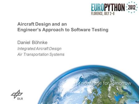 Aircraft Design and an Engineer's Approach to Software Testing Daniel Böhnke Integrated Aircraft Design Air Transportation Systems.