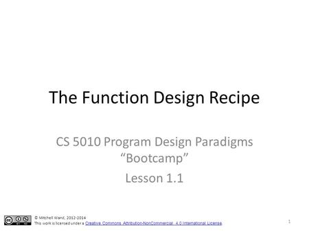 "The Function Design Recipe CS 5010 Program Design Paradigms ""Bootcamp"" Lesson 1.1 TexPoint fonts used in EMF. Read the TexPoint manual before you delete."