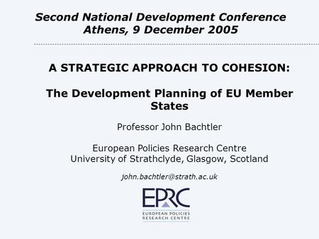 A STRATEGIC APPROACH TO COHESION: The Development Planning of EU Member States Professor John Bachtler European Policies Research Centre University of.