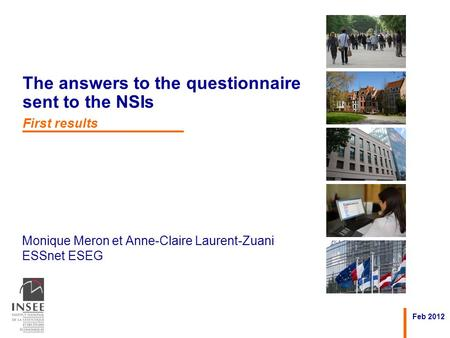 Monique Meron et Anne-Claire Laurent-Zuani ESSnet ESEG Feb 2012 The answers to the questionnaire sent to the NSIs First results.