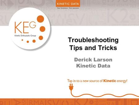 Troubleshooting Tips and Tricks Derick Larson Kinetic Data.