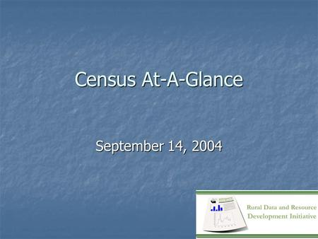 Census At-A-Glance September 14, 2004. Overview Background of Census Background of Census History History How the Census is organized How the Census is.