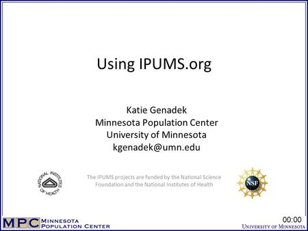 Using IPUMS.org Katie Genadek Minnesota Population Center University of Minnesota The IPUMS projects are funded by the National Science.