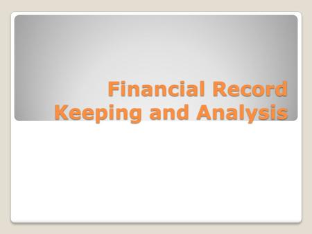 Financial Record Keeping and Analysis. Lesson Objectives Describe ways that businesses keep track of their financial results Distinguish between a profit.