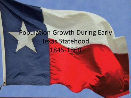 Population Growth During Early Texas Statehood 1845-1860.