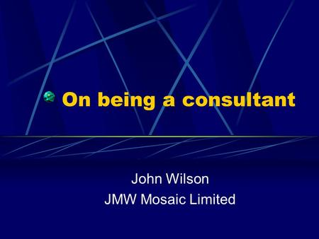 On being a consultant John Wilson JMW Mosaic Limited.