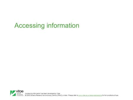 'Accessing information' has been developed by Vitae © 2009 Careers Research and Advisory Centre (CRAC) Limited. Please refer to www.vitae.ac.uk/resourcedisclaimer.