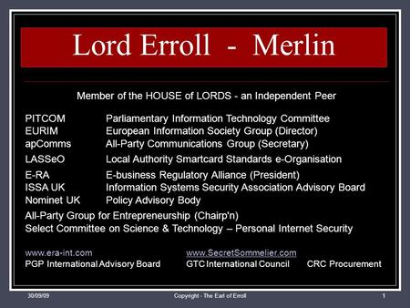 30/09/09Copyright - The Earl of Erroll1 Lord Erroll - Merlin Member of the HOUSE of LORDS - an Independent Peer PITCOMParliamentary Information Technology.