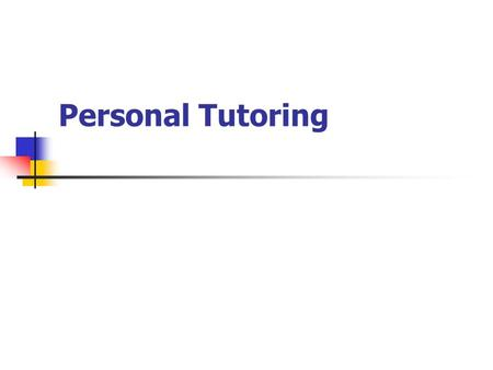 Personal Tutoring. Purposes of this session To confirm our understanding of the purposes and procedures of the Personal Tutoring Scheme To identify key.