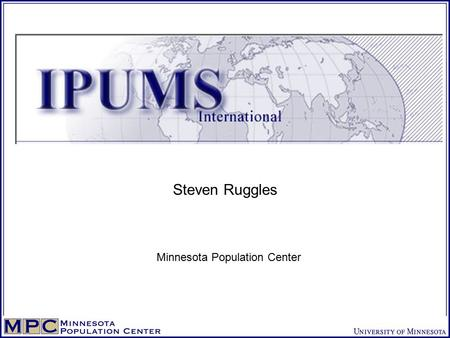 IPUMS-International Steven Ruggles Minnesota Population Center.