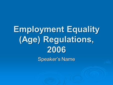 Employment Equality (Age) Regulations, 2006 Speaker's Name.