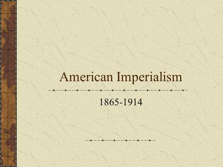 American Imperialism 1865-1914. American Imperialism 1865-1914 Period of American overseas expansion during the late 19 th century Complex causes behind.