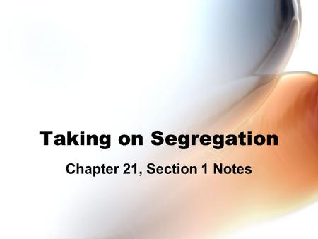 Taking on Segregation Chapter 21, Section 1 Notes.