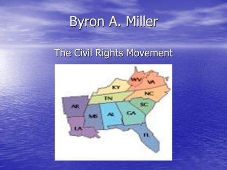 Byron A. Miller The Civil Rights Movement During the 1950's & 1960's, minorities in America intensified their quest for equal rights. The Civil Rights.