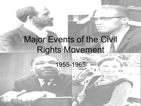 Major Events of the Civil Rights Movement 1955-1965.