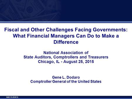 GAO-15-832CG Fiscal and Other Challenges Facing Governments: What Financial Managers Can Do to Make a Difference National Association of State Auditors,